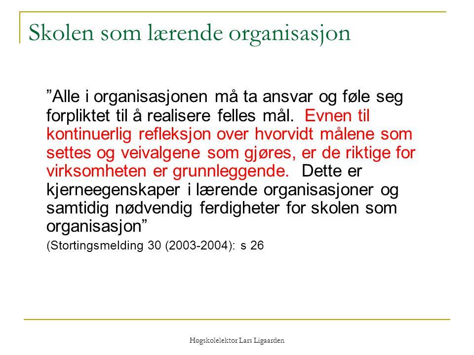 """Høgskolelektor Lars Ligaarden Skolen som lærende organisasjon """"Alle i organisasjonen må ta ansvar og føle seg forpliktet til å realisere felles mål. E"""