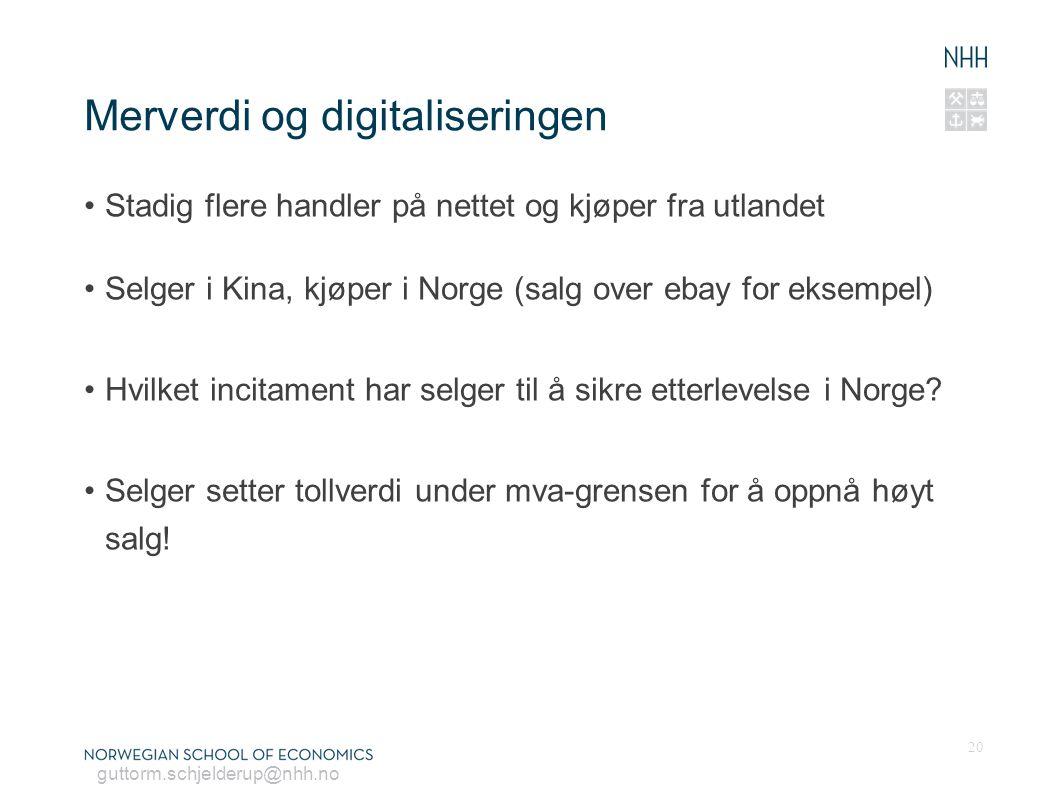 guttorm.schjelderup@nhh.no Merverdi og digitaliseringen Stadig flere handler på nettet og kjøper fra utlandet Selger i Kina, kjøper i Norge (salg over