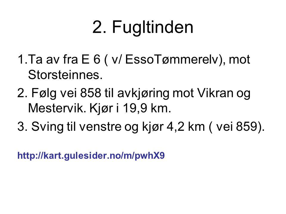 2. Fugltinden 1.Ta av fra E 6 ( v/ EssoTømmerelv), mot Storsteinnes.