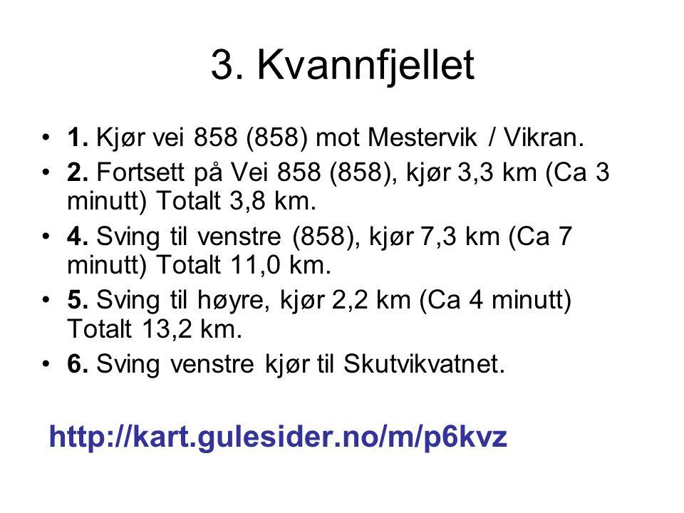 3. Kvannfjellet 1. Kjør vei 858 (858) mot Mestervik / Vikran.