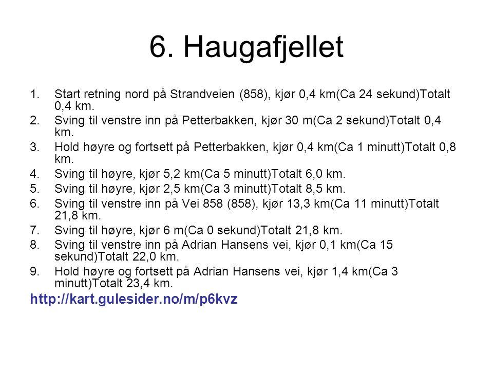 6. Haugafjellet 1.Start retning nord på Strandveien (858), kjør 0,4 km(Ca 24 sekund)Totalt 0,4 km.