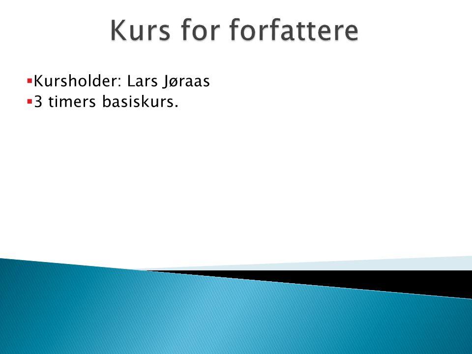  Kursholder: Lars Jøraas  3 timers basiskurs.
