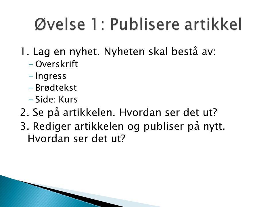 1. Lag en nyhet. Nyheten skal bestå av: -Overskrift -Ingress -Brødtekst -Side: Kurs 2.