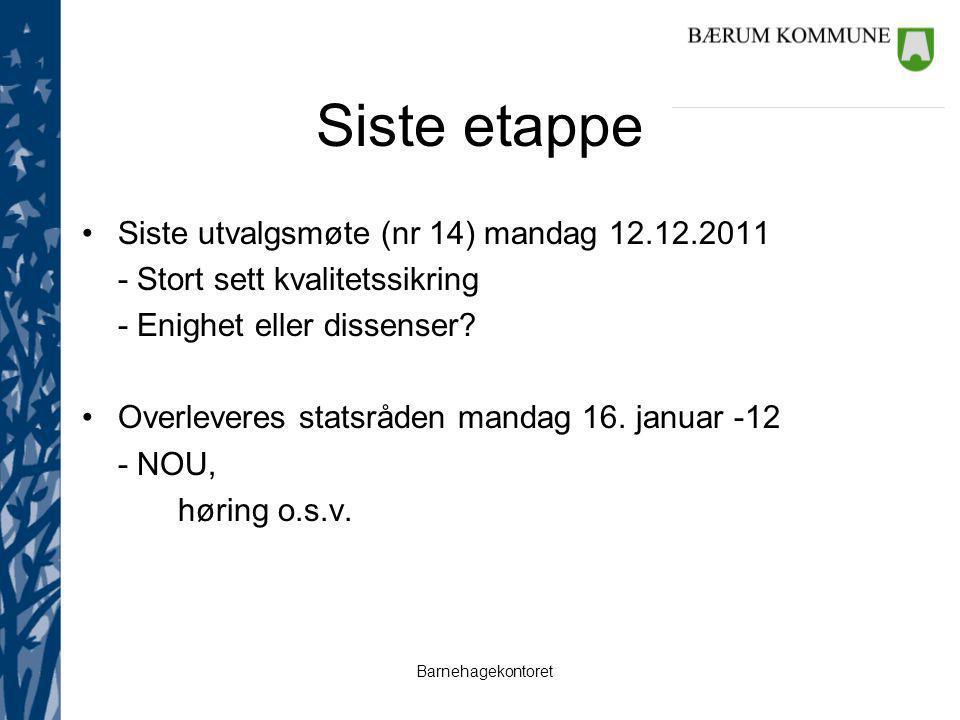 Barnehagekontoret Siste etappe Siste utvalgsmøte (nr 14) mandag 12.12.2011 - Stort sett kvalitetssikring - Enighet eller dissenser.