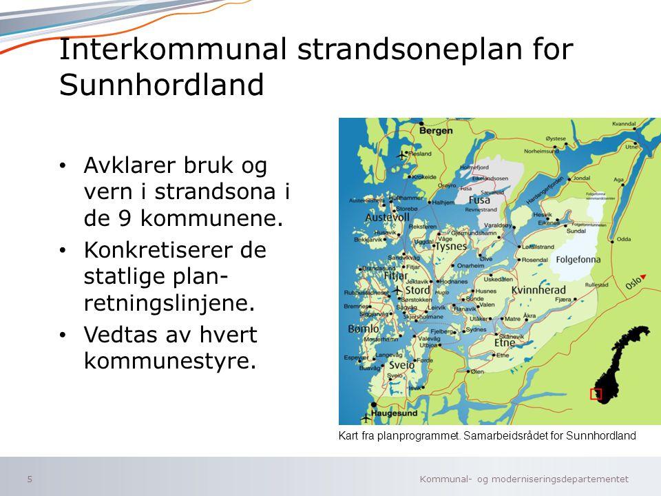 Kommunal- og moderniseringsdepartementet Norsk mal: To innholdsdeler - Sammenlikning Interkommunal strandsoneplan for Sunnhordland Avklarer bruk og vern i strandsona i de 9 kommunene.