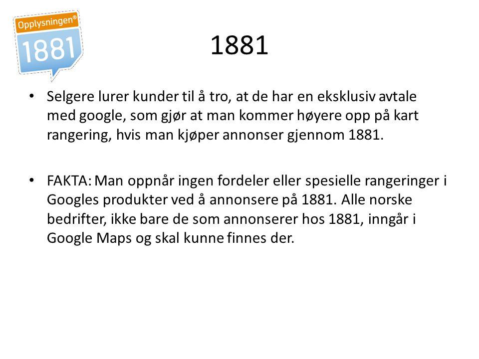 1881 Selgere lurer kunder til å tro, at de har en eksklusiv avtale med google, som gjør at man kommer høyere opp på kart rangering, hvis man kjøper an
