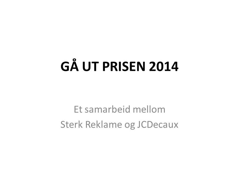 GÅ UT PRISEN 2014 Et samarbeid mellom Sterk Reklame og JCDecaux