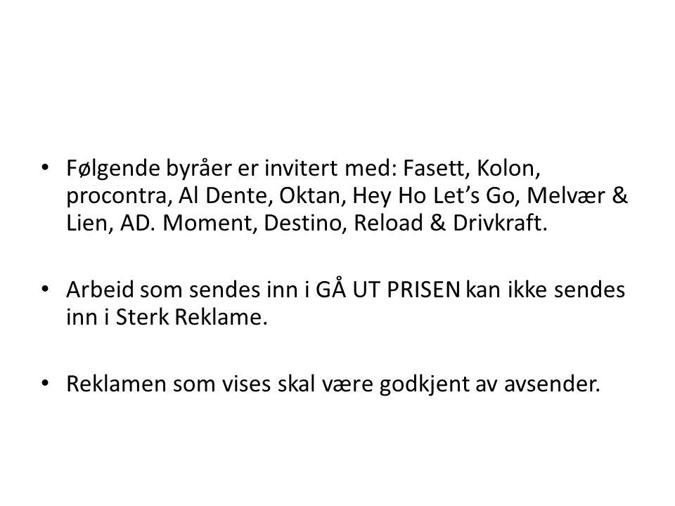Følgende byråer er invitert med: Fasett, Kolon, procontra, Al Dente, Oktan, Hey Ho Let's Go, Melvær & Lien, AD. Moment, Destino, Reload & Drivkraft. A