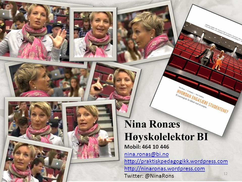 12 Nina Ronæs Høyskolelektor BI Mobil: 464 10 446 nina.ronas@bi.no http://praktiskpedagogikk.wordpress.com http://ninaronas.wordpress.com Twitter: @NinaRons