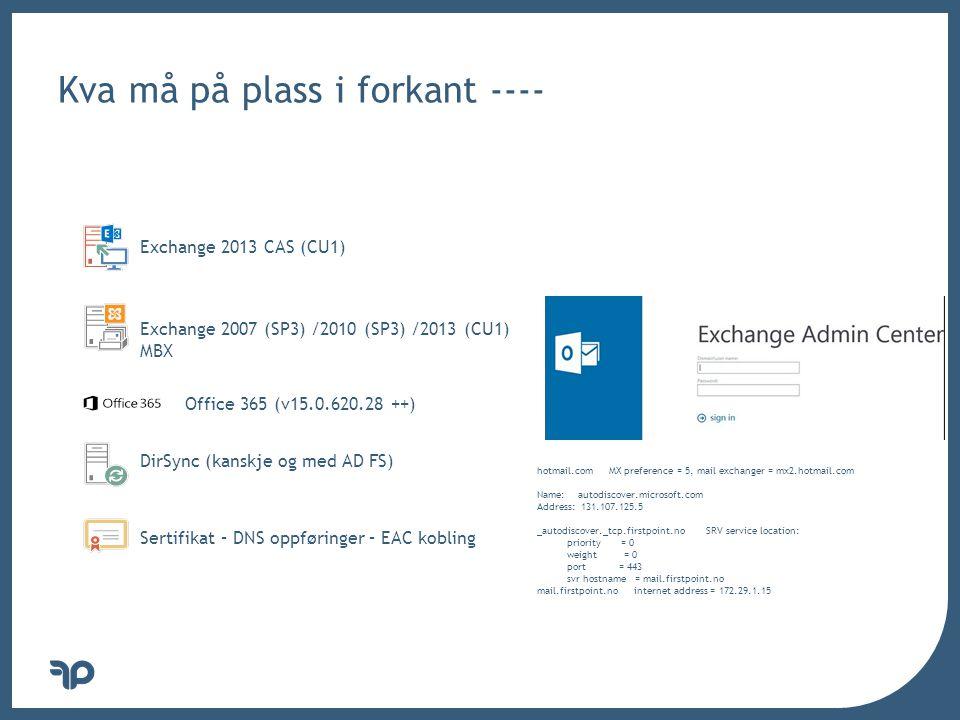 v Kva må på plass i forkant ---- Exchange 2013 CAS (CU1) Exchange 2007 (SP3) /2010 (SP3) /2013 (CU1) MBX Office 365 (v15.0.620.28 ++) DirSync (kanskje