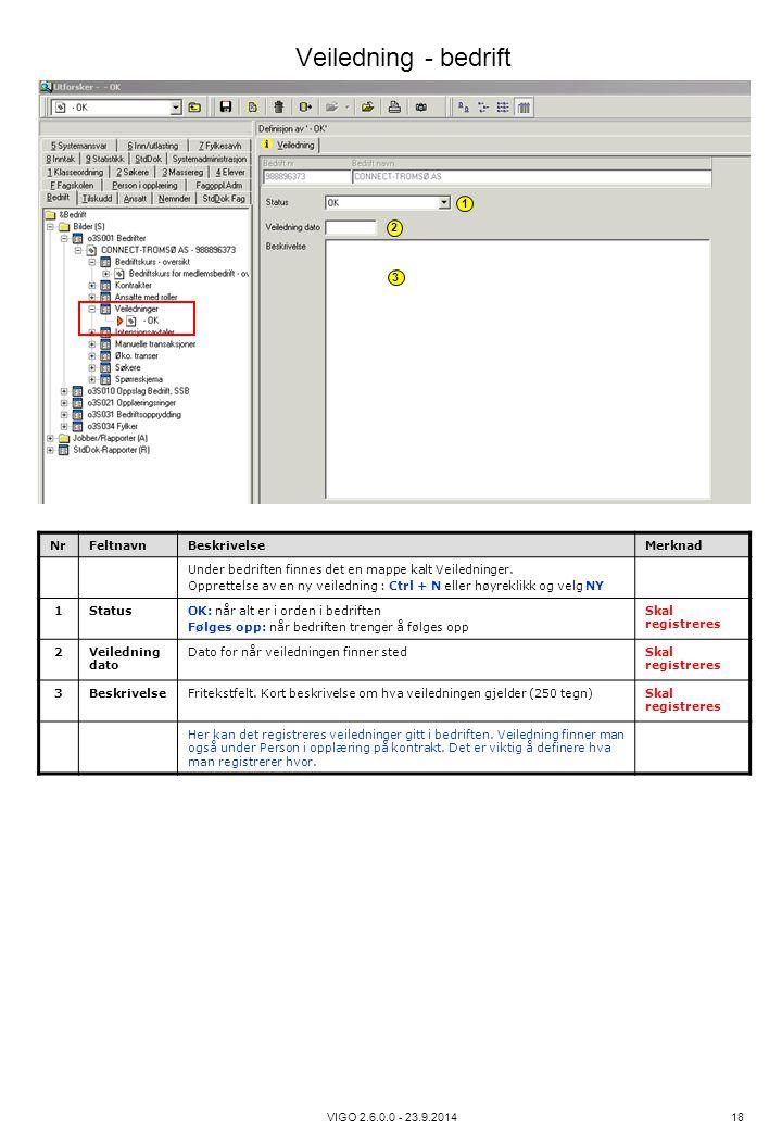VIGO 2.6.0.0 - 23.9.2014 18 NrFeltnavnBeskrivelseMerknad Under bedriften finnes det en mappe kalt Veiledninger. Opprettelse av en ny veiledning : Ctrl