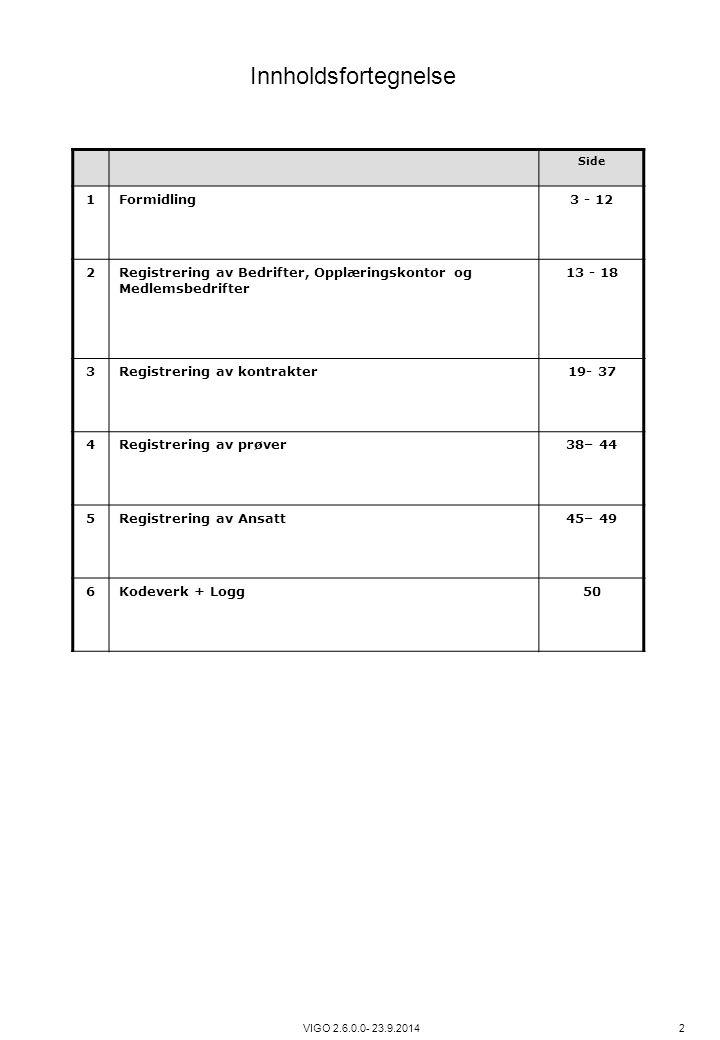 VIGO 2.6.0.0- 23.9.2014 2 Side 1Formidling3 - 12 2Registrering av Bedrifter, Opplæringskontor og Medlemsbedrifter 13 - 18 3Registrering av kontrakter1
