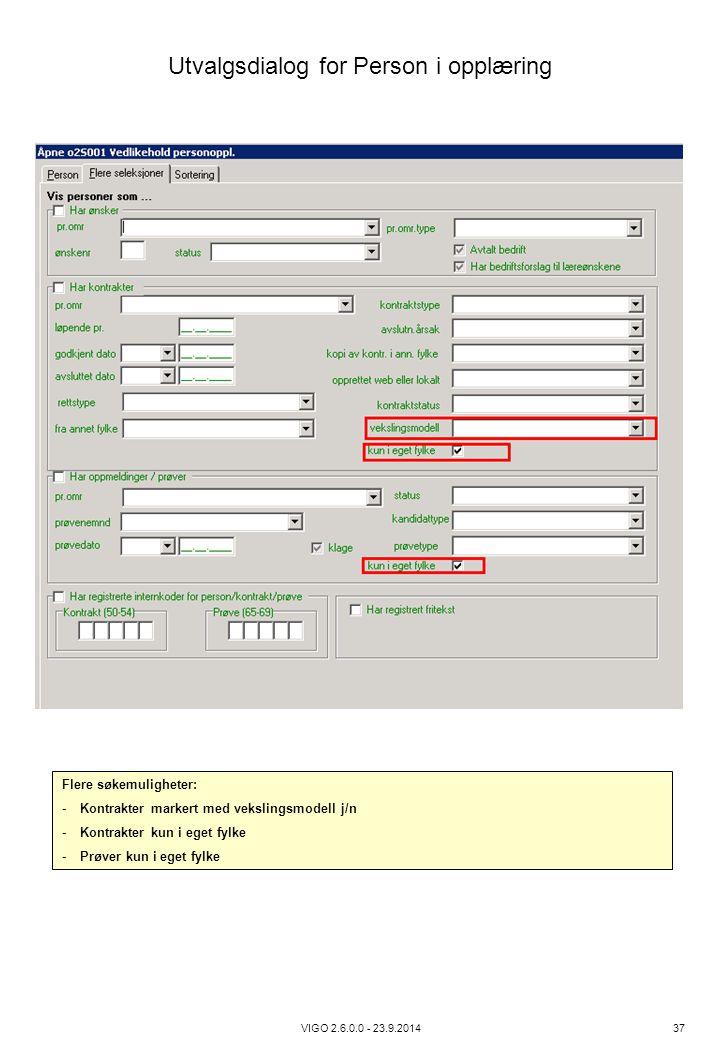 Utvalgsdialog for Person i opplæring VIGO 2.6.0.0 - 23.9.2014 37 Flere søkemuligheter: -Kontrakter markert med vekslingsmodell j/n -Kontrakter kun i e