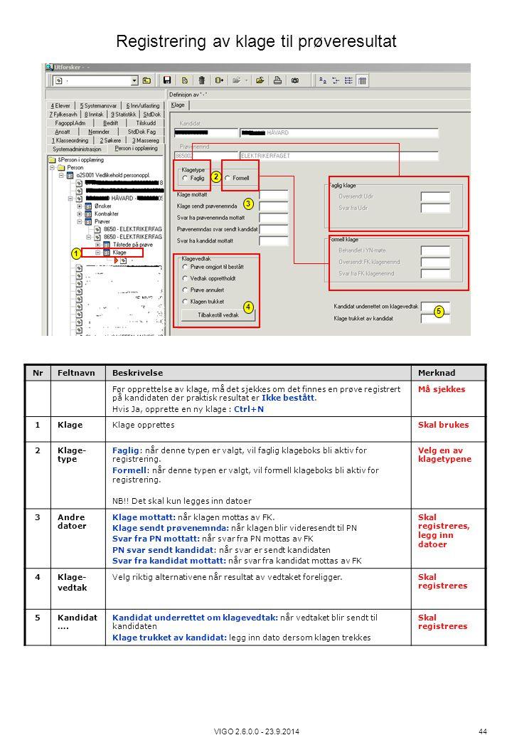 VIGO 2.6.0.0 - 23.9.2014 44 NrFeltnavnBeskrivelseMerknad Før opprettelse av klage, må det sjekkes om det finnes en prøve registrert på kandidaten der