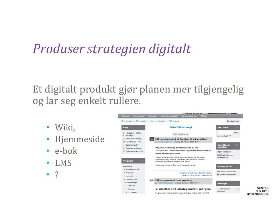 Produser strategien digitalt Et digitalt produkt gjør planen mer tilgjengelig og lar seg enkelt rullere. Wiki, Hjemmeside e-bok LMS ?