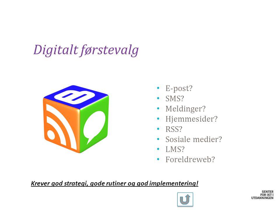 E-post? SMS? Meldinger? Hjemmesider? RSS? Sosiale medier? LMS? Foreldreweb? Krever god strategi, gode rutiner og god implementering!