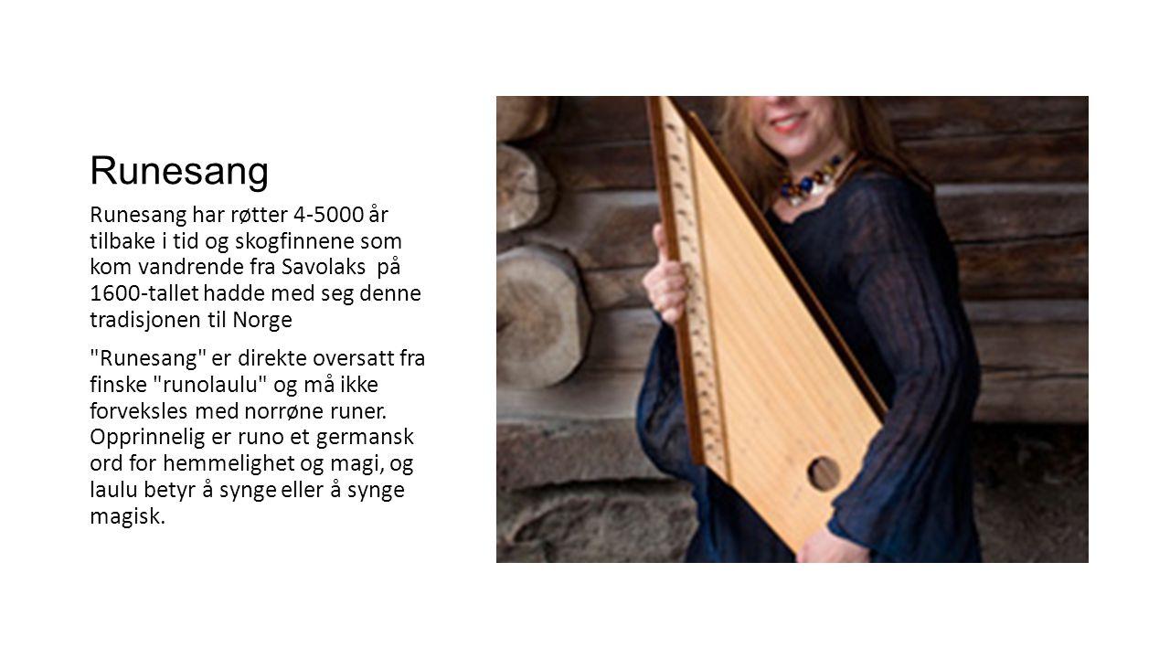 Runesang Runesang har røtter 4-5000 år tilbake i tid og skogfinnene som kom vandrende fra Savolaks på 1600-tallet hadde med seg denne tradisjonen til Norge Runesang er direkte oversatt fra finske runolaulu og må ikke forveksles med norrøne runer.