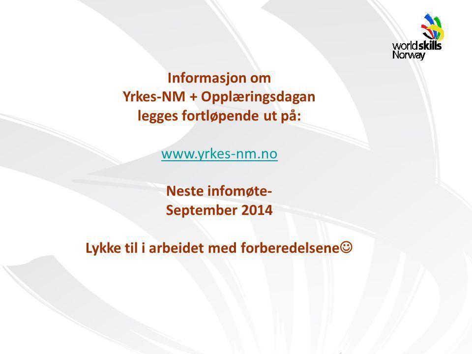 Informasjon om Yrkes-NM + Opplæringsdagan legges fortløpende ut på: www.yrkes-nm.no Neste infomøte- September 2014 Lykke til i arbeidet med forberedelsene