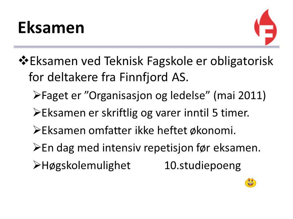 """Eksamen  Eksamen ved Teknisk Fagskole er obligatorisk for deltakere fra Finnfjord AS.  Faget er """"Organisasjon og ledelse"""" (mai 2011)  Eksamen er sk"""