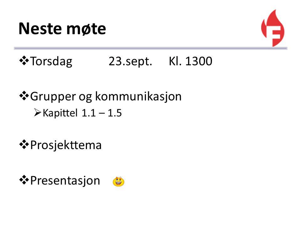 Neste møte  Torsdag23.sept.Kl. 1300  Grupper og kommunikasjon  Kapittel 1.1 – 1.5  Prosjekttema  Presentasjon