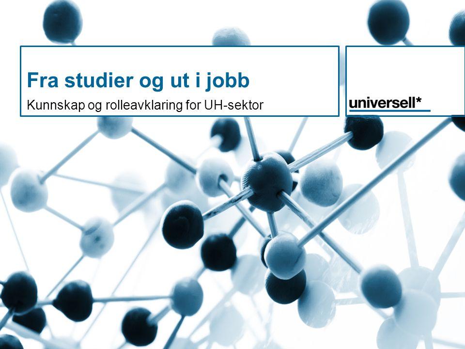 Fra studier og ut i jobb Kunnskap og rolleavklaring for UH-sektor UH-sektors rolle.