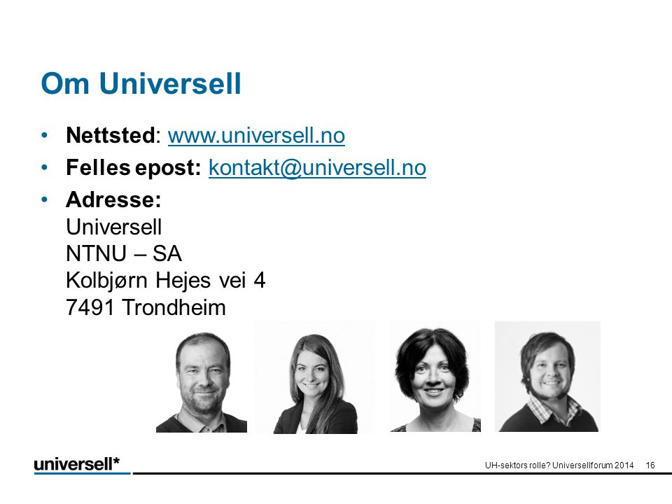 Om Universell Nettsted: www.universell.nowww.universell.no Felles epost: kontakt@universell.nokontakt@universell.no Adresse: Universell NTNU – SA Kolbjørn Hejes vei 4 7491 Trondheim UH-sektors rolle.