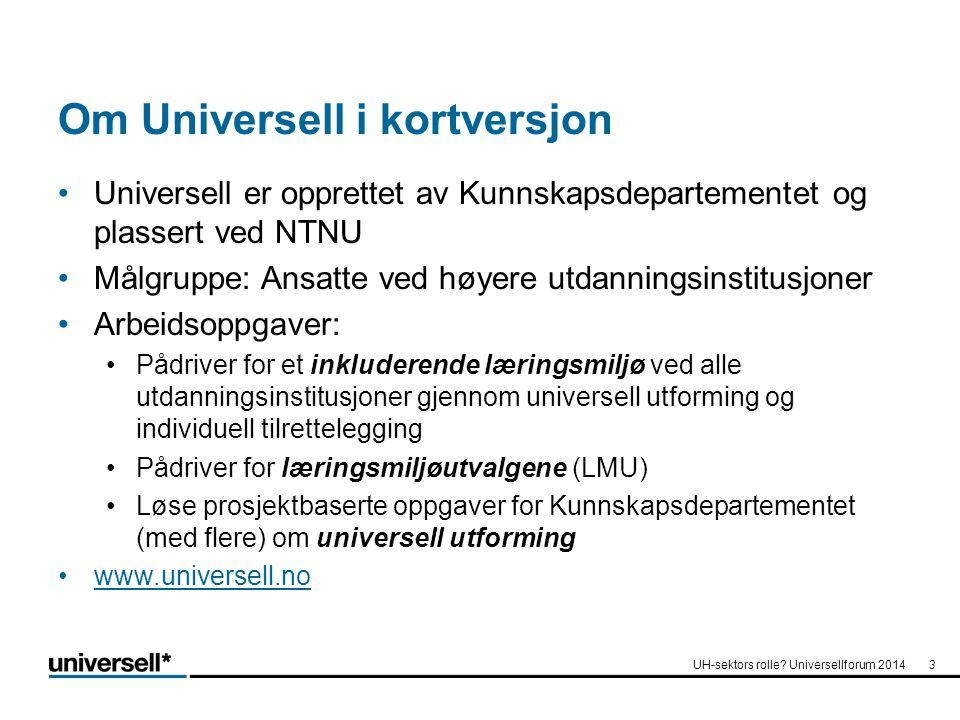 Om Universell i kortversjon Universell er opprettet av Kunnskapsdepartementet og plassert ved NTNU Målgruppe: Ansatte ved høyere utdanningsinstitusjon