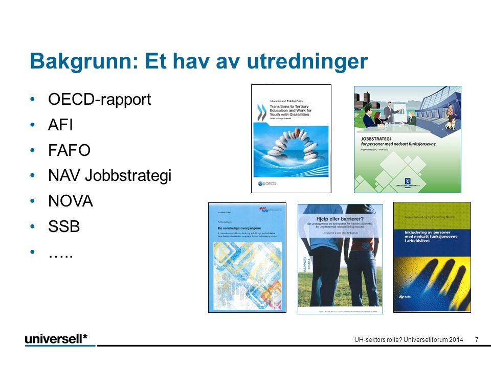 Bakgrunn: Et hav av utredninger OECD-rapport AFI FAFO NAV Jobbstrategi NOVA SSB ….. UH-sektors rolle? Universellforum 20147