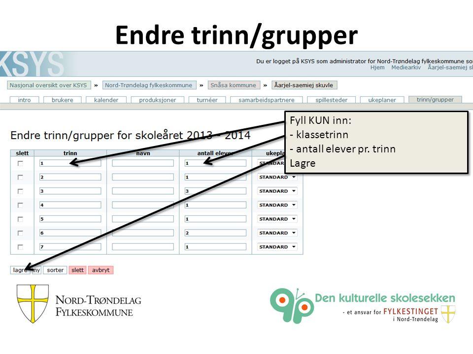 Endre trinn/grupper Fyll KUN inn: - klassetrinn - antall elever pr.