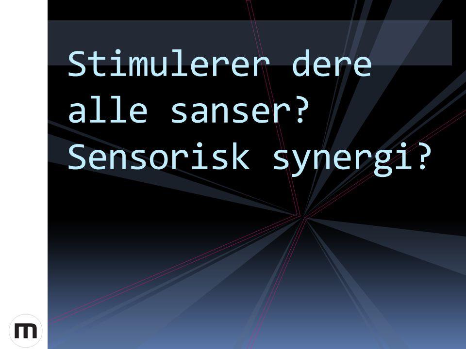 Stimulerer dere alle sanser? Sensorisk synergi?