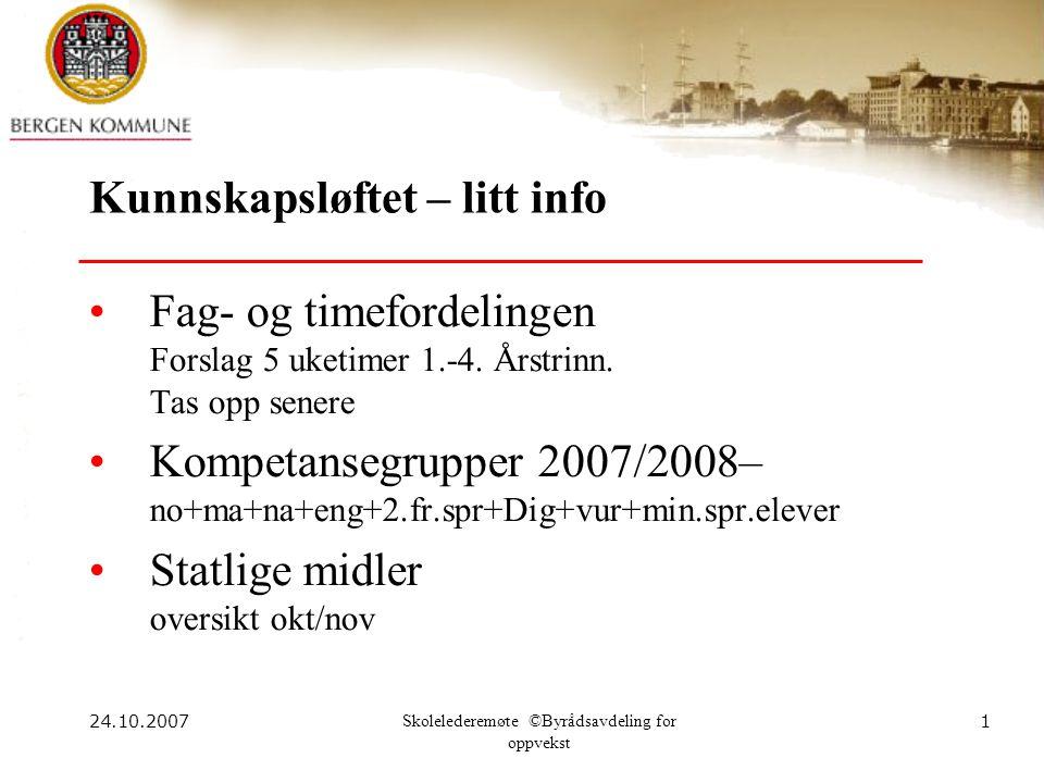 24.10.2007Skolelederemøte ©Byrådsavdeling for oppvekst 1 Kunnskapsløftet – litt info Fag- og timefordelingen Forslag 5 uketimer 1.-4.