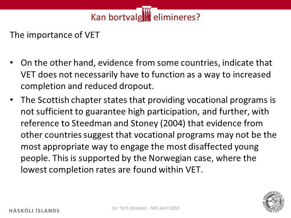 Kan bortvalget elimineres? The importance of VET On the other hand, evidence from some countries, indicate that VET does not necessarily have to funct