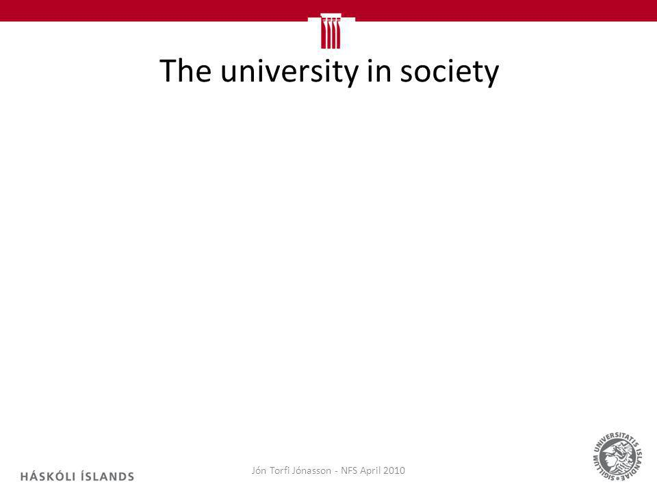 The university in society Jón Torfi Jónasson - NFS April 2010