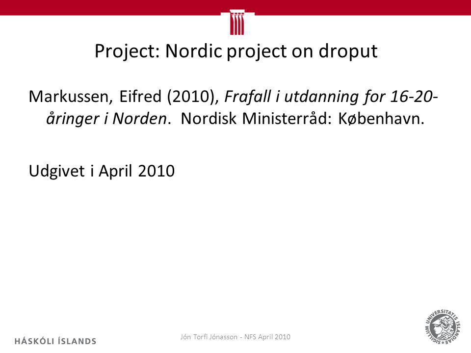 Project: Nordic project on droput Markussen, Eifred (2010), Frafall i utdanning for 16-20- åringer i Norden. Nordisk Ministerråd: København. Udgivet i