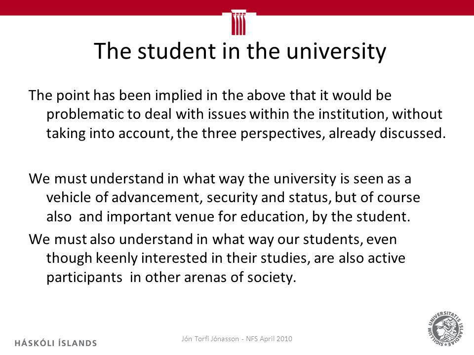 The student in the university The point has been implied in the above that it would be problematic to deal with issues within the institution, without taking into account, the three perspectives, already discussed.