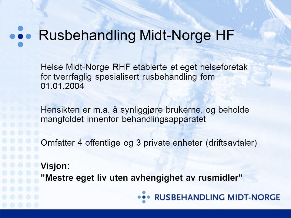 Rusbehandling Midt-Norge HF Helse Midt-Norge RHF etablerte et eget helseforetak for tverrfaglig spesialisert rusbehandling fom 01.01.2004 Hensikten er m.a.