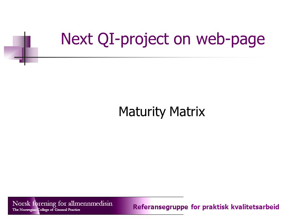 Referansegruppe for praktisk kvalitetsarbeid Next QI-project on web-page Maturity Matrix