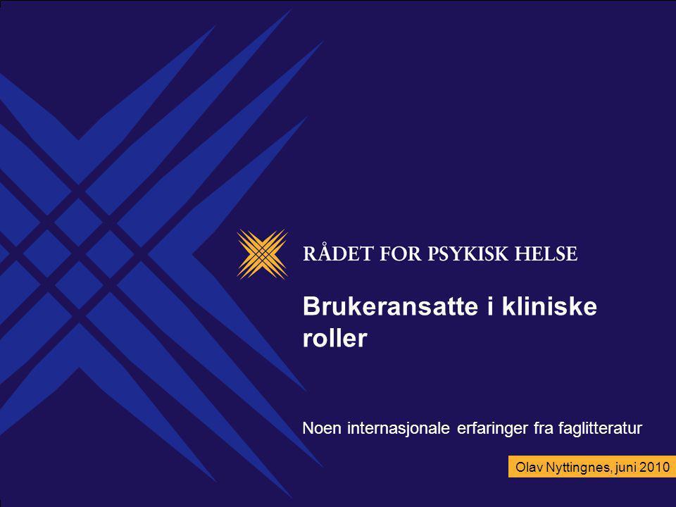 Brukeransatte i kliniske roller Noen internasjonale erfaringer fra faglitteratur Olav Nyttingnes, juni 2010