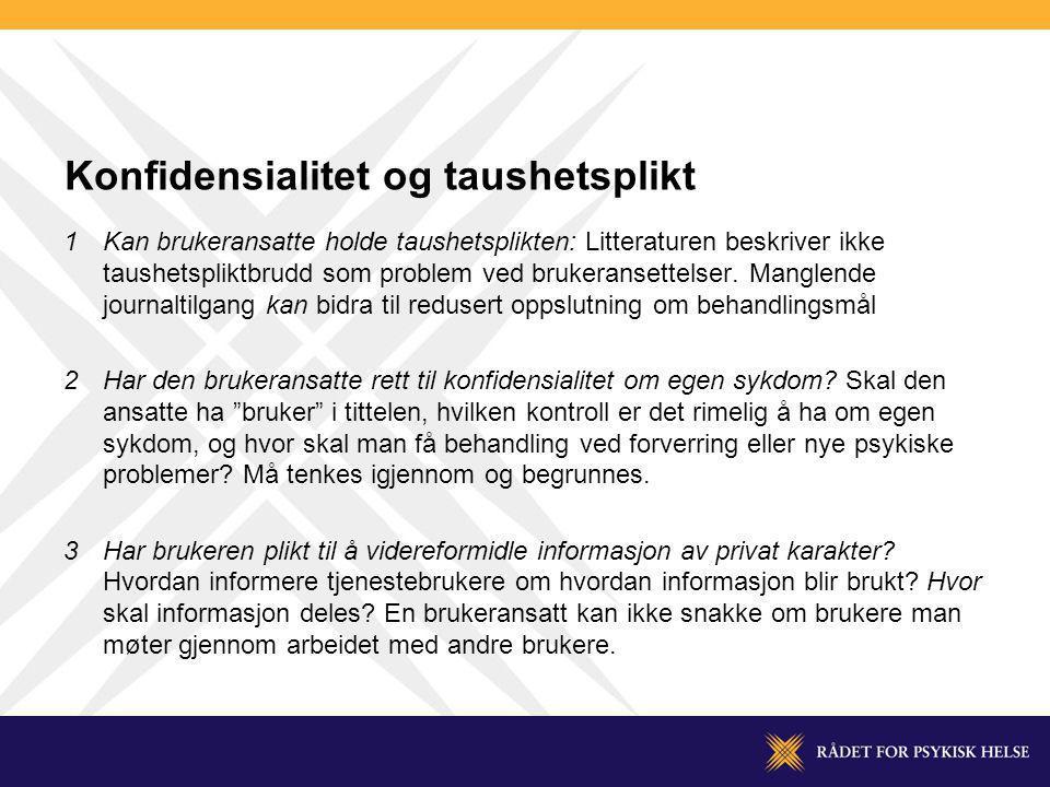 Konfidensialitet og taushetsplikt 1Kan brukeransatte holde taushetsplikten: Litteraturen beskriver ikke taushetspliktbrudd som problem ved brukeranset