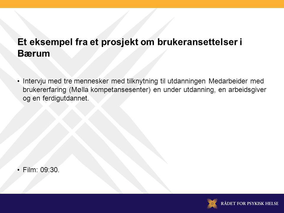Et eksempel fra et prosjekt om brukeransettelser i Bærum Intervju med tre mennesker med tilknytning til utdanningen Medarbeider med brukererfaring (Mø