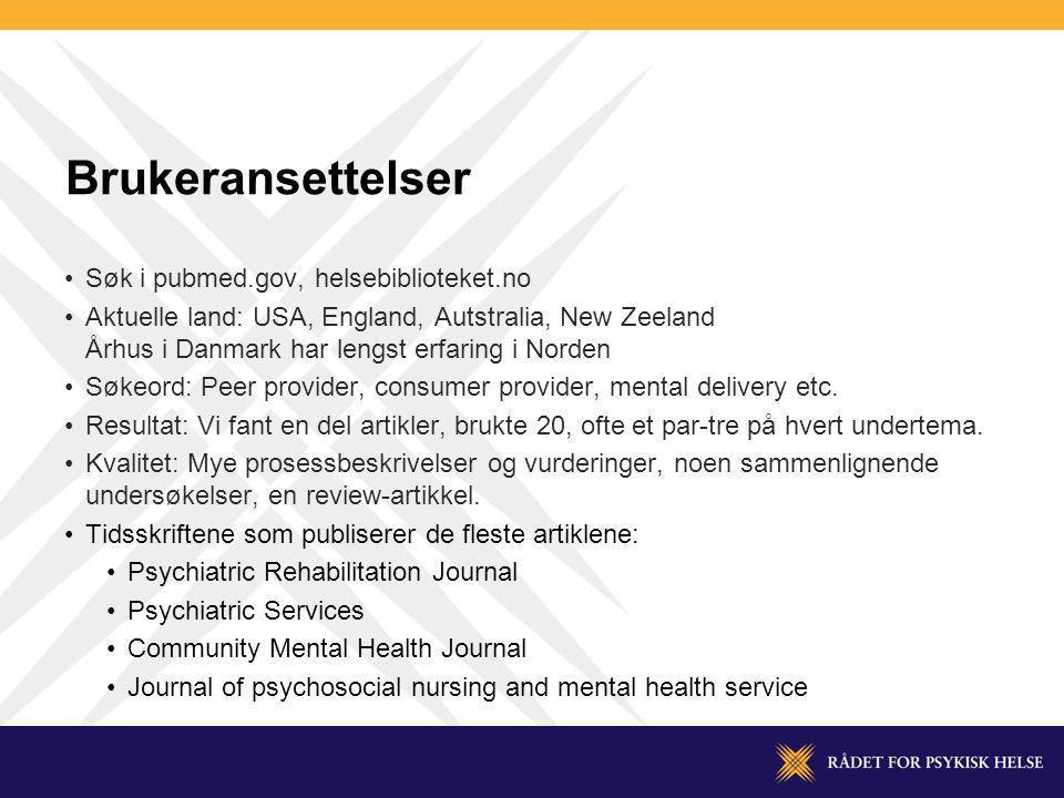 Brukeransettelser Søk i pubmed.gov, helsebiblioteket.no Aktuelle land: USA, England, Autstralia, New Zeeland Århus i Danmark har lengst erfaring i Nor