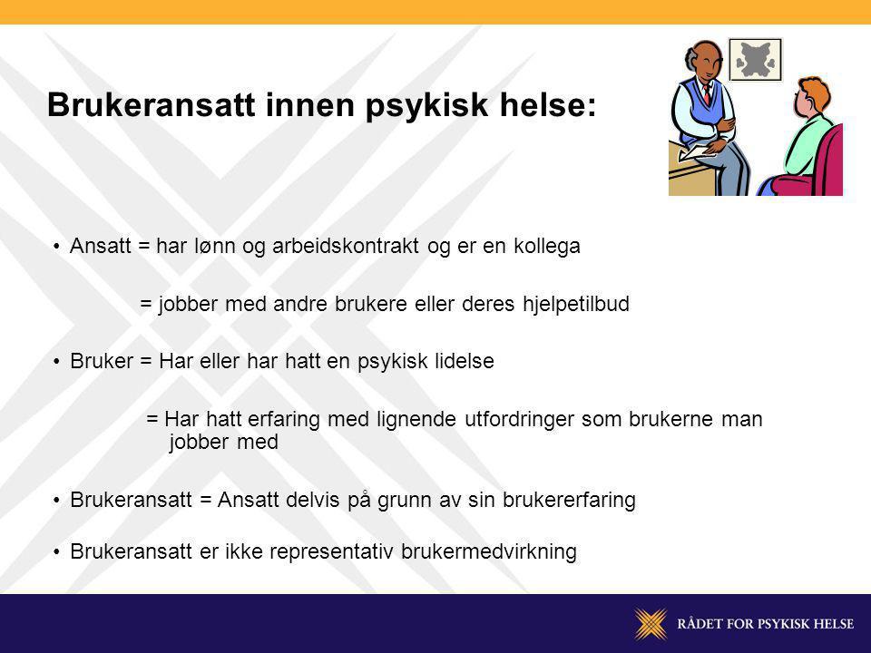 Brukeransatt innen psykisk helse: Ansatt = har lønn og arbeidskontrakt og er en kollega = jobber med andre brukere eller deres hjelpetilbud Bruker = H
