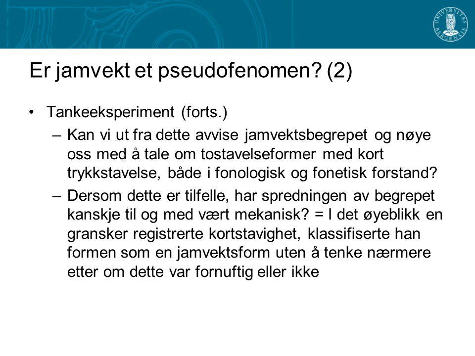Er jamvekt et pseudofenomen? (1) Tankeeksperiment –Den norske fonetikeren Johan Storm var den første som beskrev jamvekten. Han talte selv standard øs