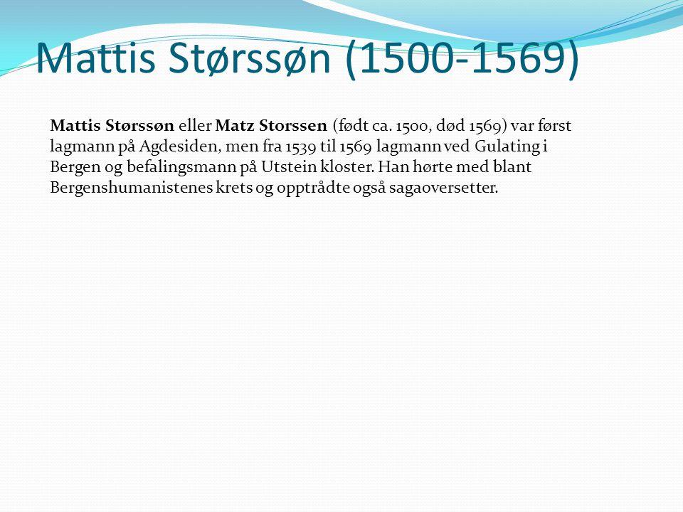Mattis Størssøn (1500-1569) Mattis Størssøn eller Matz Storssen (født ca.