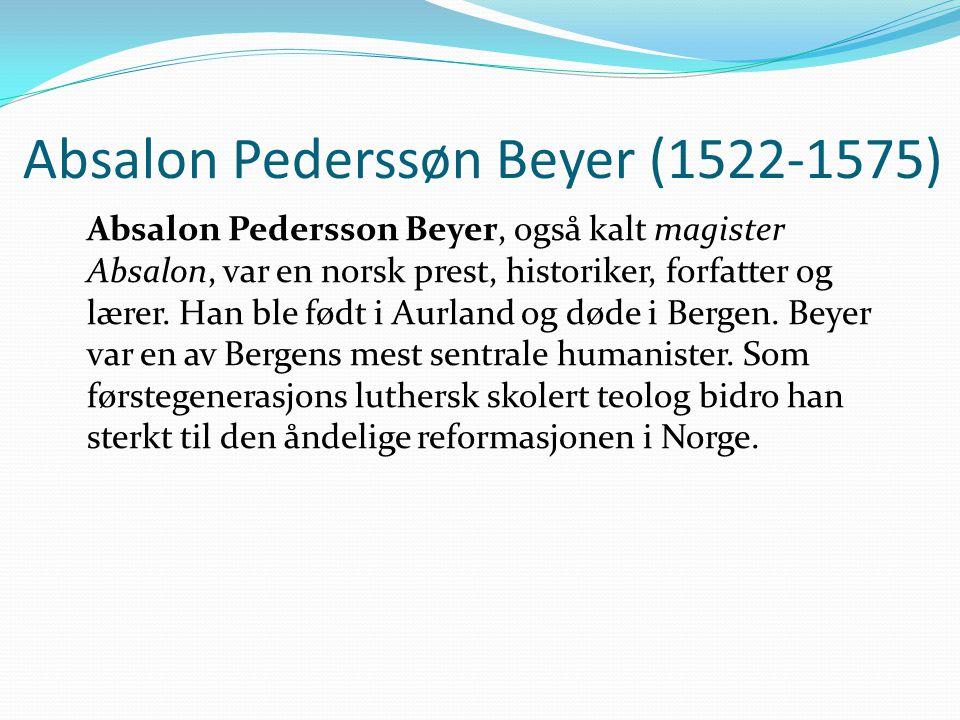 Absalon Pederssøn Beyer (1522-1575) Absalon Pedersson Beyer, også kalt magister Absalon, var en norsk prest, historiker, forfatter og lærer.