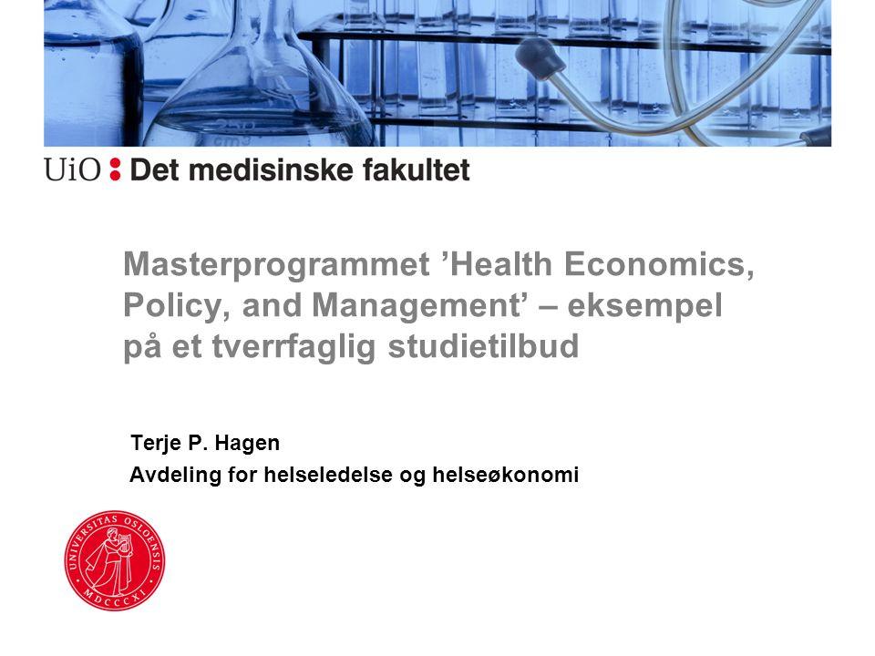 Masterprogrammet 'Health Economics, Policy, and Management' – eksempel på et tverrfaglig studietilbud Terje P. Hagen Avdeling for helseledelse og hels