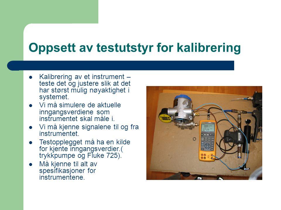 Oppsett av testutstyr for kalibrering Kalibrering av et instrument – teste det og justere slik at det har størst mulig nøyaktighet i systemet.