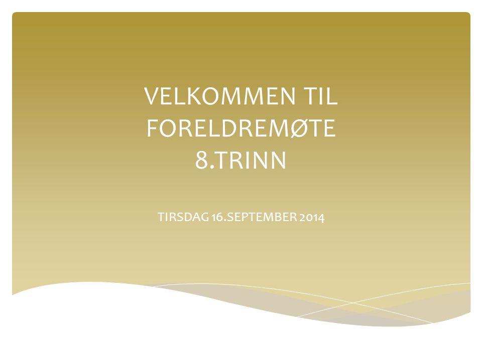 VELKOMMEN TIL FORELDREMØTE 8.TRINN TIRSDAG 16.SEPTEMBER 2014