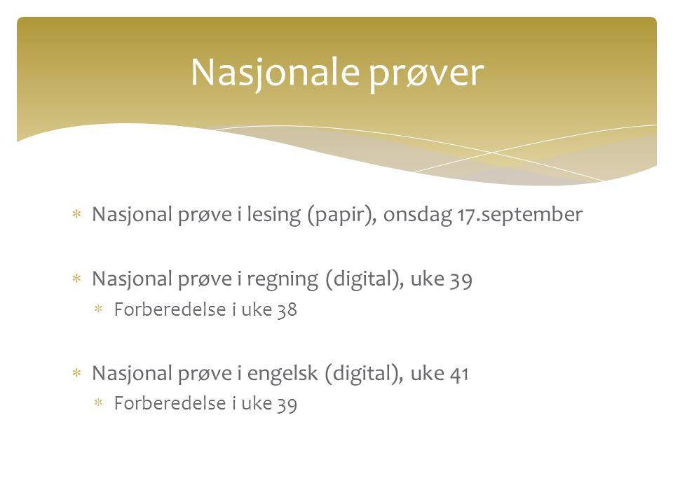  Nasjonal prøve i lesing (papir), onsdag 17.september  Nasjonal prøve i regning (digital), uke 39  Forberedelse i uke 38  Nasjonal prøve i engelsk