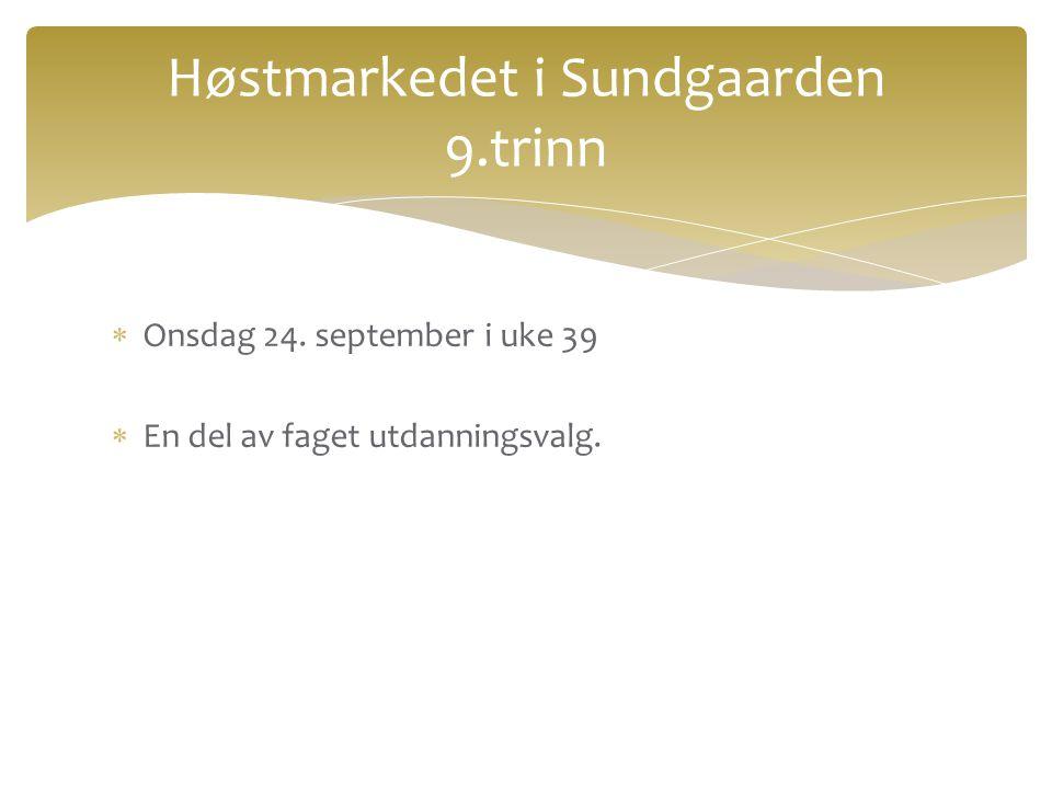 Høstmarkedet i Sundgaarden 9.trinn  Onsdag 24. september i uke 39  En del av faget utdanningsvalg.